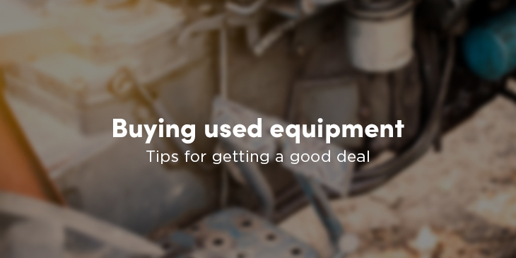 The dos and don'ts of buying used equipment